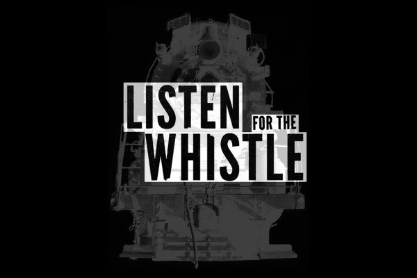 Listen for the Whistle - documentary